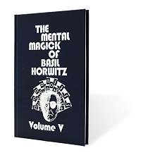 Mental Magick of Basil Horwitz volume 5