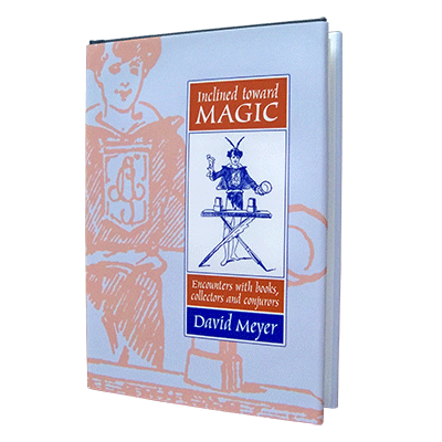 Inclined Toward Magic: Encounters with Books, Collectors and Conjurors by David Meyer