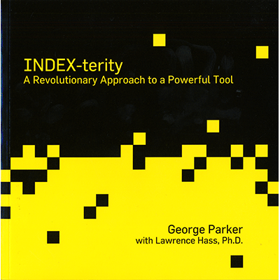 Index-Terity: A Revolutionary Approach to a Powerful Tool by George Parker with Lawrence Hass, Ph.D.