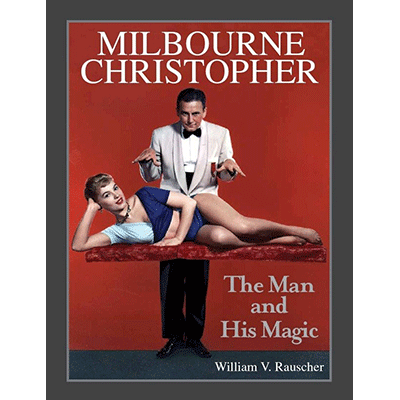 Milbourne Christopher The Man and His Magic by Willaim Rauscher