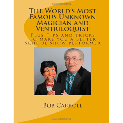 World`s Most Famous Unknown Magician and Ventriloquist by Bob Carroll