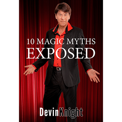 10 Magic Myths Exposed by Devin Knight