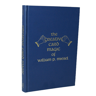 The Creative Card Magic of William P. Miesel by William P. Miesel*