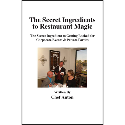 The Secret Ingredients to Restaurant Magic by Chef Anton