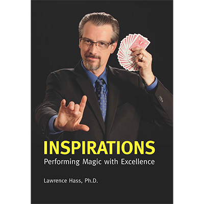 Inspirations: Performing Magic with Excellence by Larry Hass
