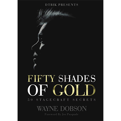 50-SHADES-OF-GOLD-50-Stagecraft-Secrets-by-Wayne-Dobson