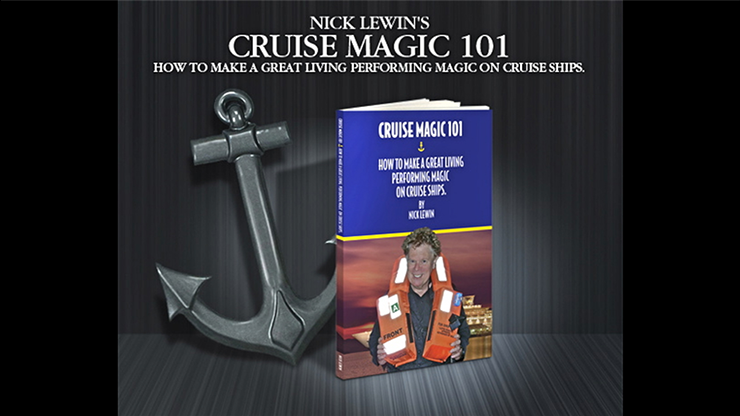 Cruise Magic  101 - How To Make A Great Living Performing Magic on Cruise Ships By Nick Lewin