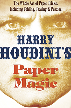 Harry Houdini`s Paper Magic: The Whole Art of Paper Tricks, Including Folding, Tearing and Puzzles by Harry Houdini and Dover Publications