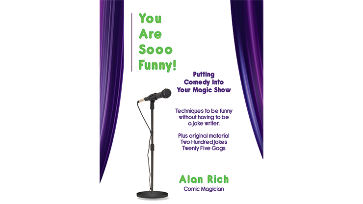 You-Are-Sooo-Funny!-Putting-Comedy-Into-Your-Magic-Show-by-Alan-Rich