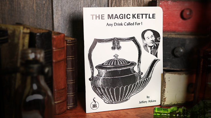 The Magic Kettle (Any Drink Called For!) by Jeffery Atkins*