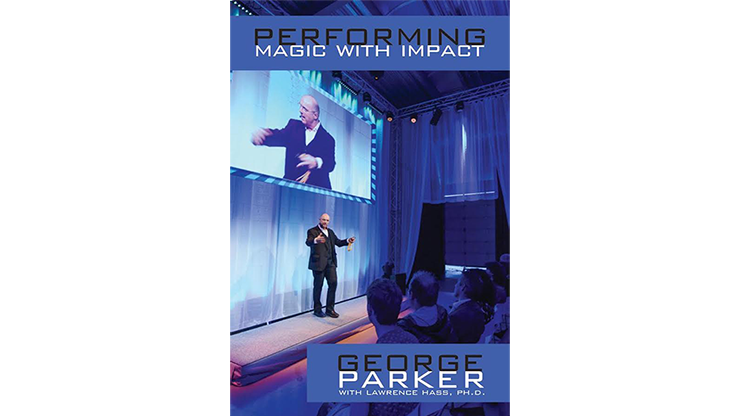 Performing-Magic-With-Impact-by-George-Parker-With-Lawrence-Hass-Ph.D.