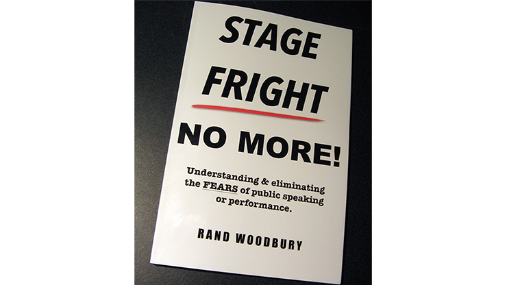 STAGE FRIGHT - NO MORE! by Rand Woodbury