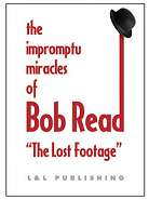 Impromptu Miracles of Bob Read - The Lost Footage*