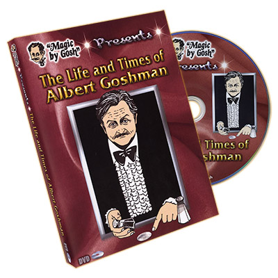 The Life and Times of Albert Goshman by Magic by Gosh