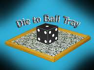 Die-To-Ball-Tray