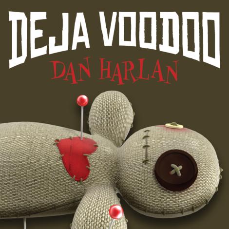 Deja Voodoo by Dan Harlan